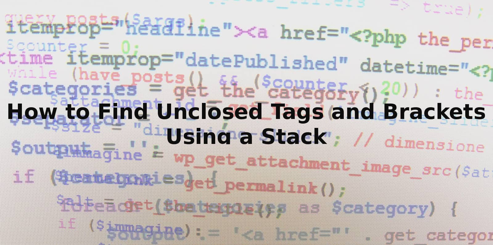 How to find unclosed tags and brackets with a stack