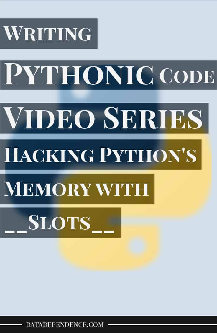 Pythonic video course - hacking pythons memory with slots