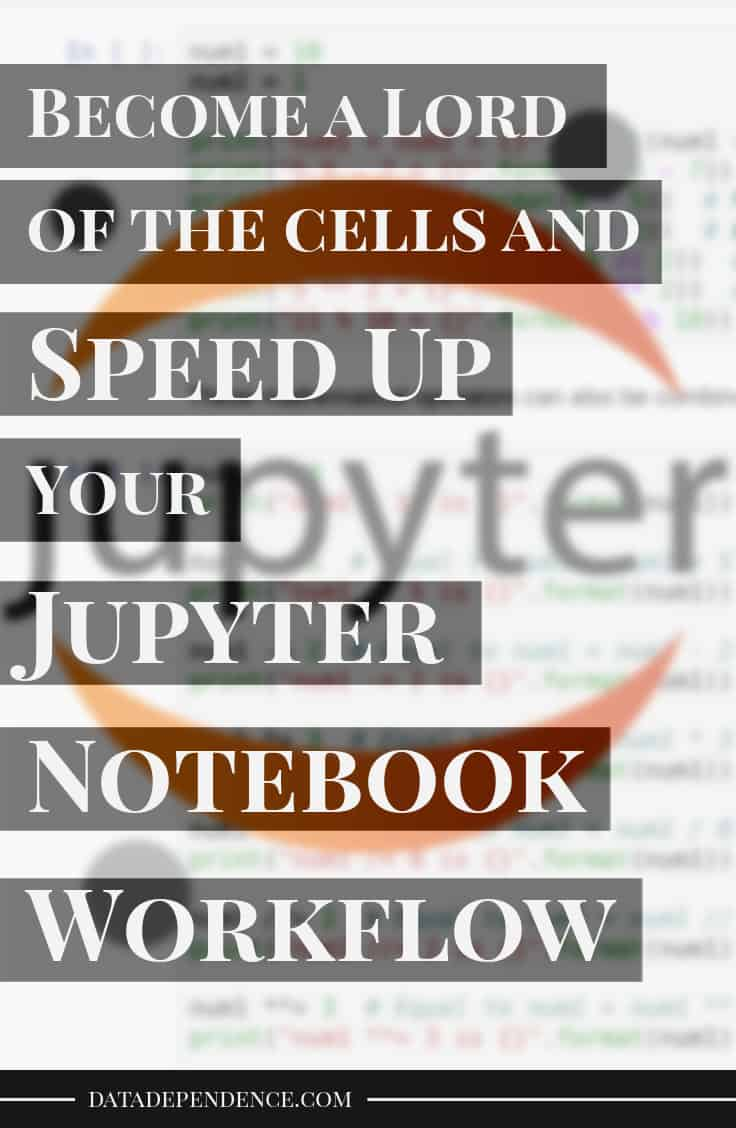 Become a Lord of the Cells and Speed up Your Jupyter Notebook